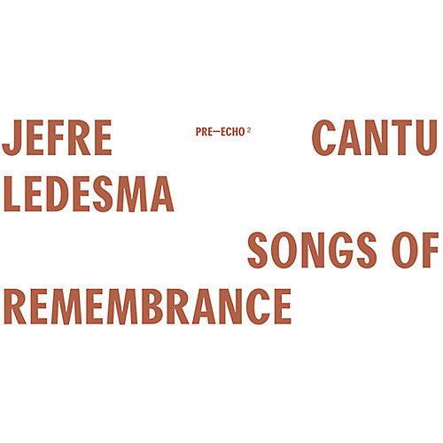 Alliance Jefre Cantu-Ledesma - Songs Of Remembrance