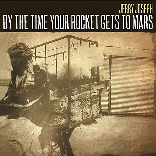 Alliance Jerry Joseph - By The Time Your Rocket Gets To Mars