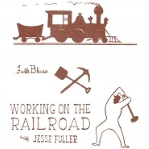 Alliance Jesse Fuller - Working on the Railroad