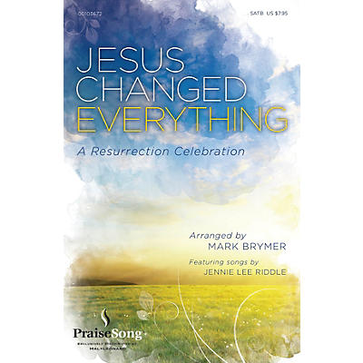 PraiseSong Jesus Changed Everything (Featuring songs by Jennie Lee Riddle) SATB arranged by Mark Brymer