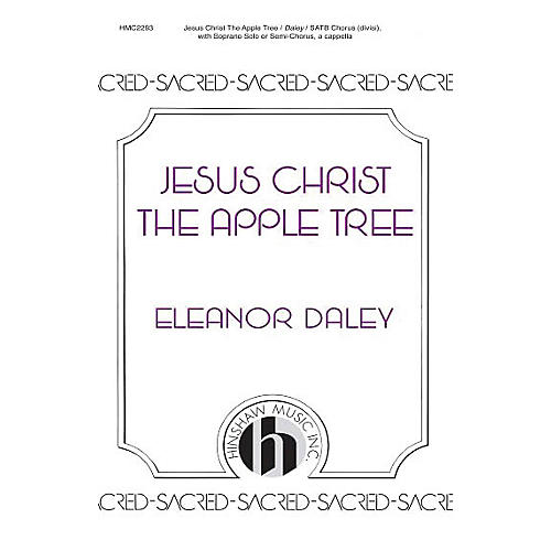 Hinshaw Music Jesus Christ, the Apple Tree SSAATTBB composed by Eleanor Daley