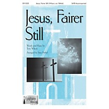 Epiphany House Publishing Jesus, Fairer Still SATB arranged by Stan Pethel