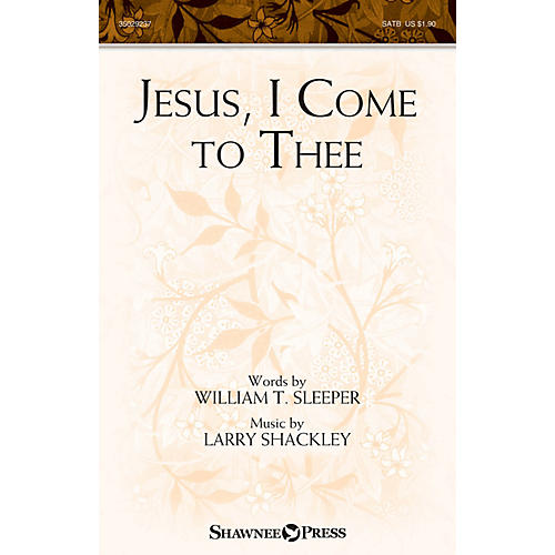 Shawnee Press Jesus, I Come to Thee SATB composed by Larry Shackley