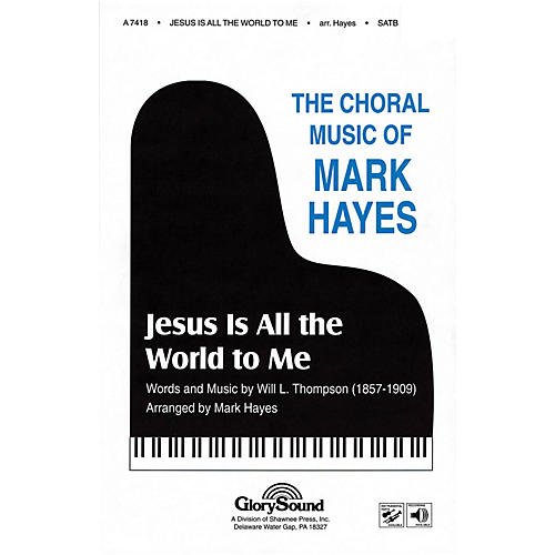 Shawnee Press Jesus Is All the World to Me SATB arranged by Mark Hayes