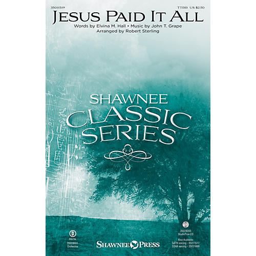Shawnee Press Jesus Paid It All TTBB arranged by Robert Sterling