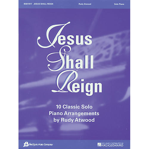 Fred Bock Music Jesus Shall Reign (10 Classic Solo Piano Arrangements by Rudy Atwood) Fred Bock Publications Series
