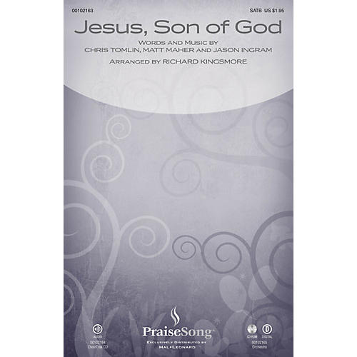 PraiseSong Jesus, Son of God SATB by Chris Tomlin arranged by Richard Kingsmore