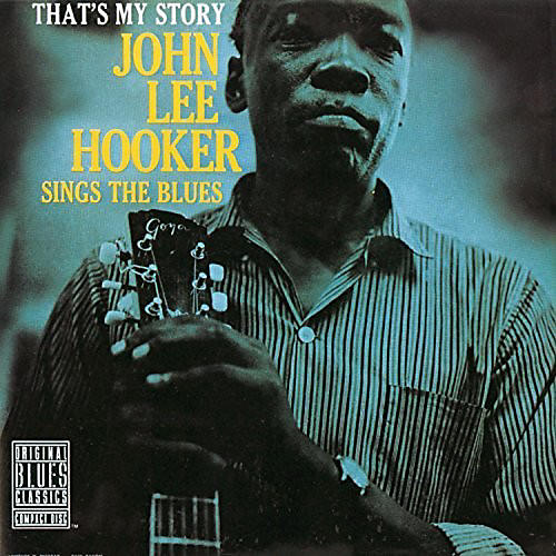 Alliance John Lee Hooker - That's My Story: John Lee Hooker Sings The Blues