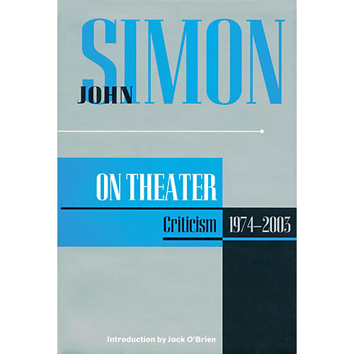 Applause Books John Simon on Theater (Criticism 1974-2003) Applause Books Series Hardcover Written by John Simon