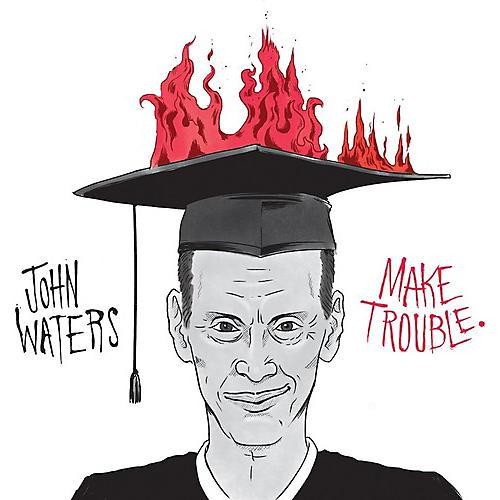 Alliance John Waters - Make Trouble