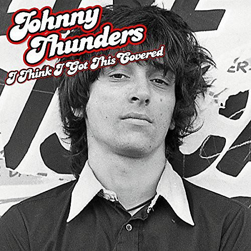 Alliance Johnny Thunders - I Think I Got This Covered