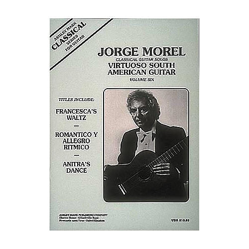 Ashley Mark Jorge Morel Classical Guitar Solos Virtuoso South American Volume 6