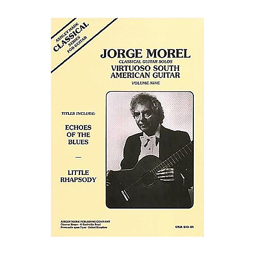 Ashley Mark Jorge Morel Classical Guitar Solos Virtuoso South American Volume 9