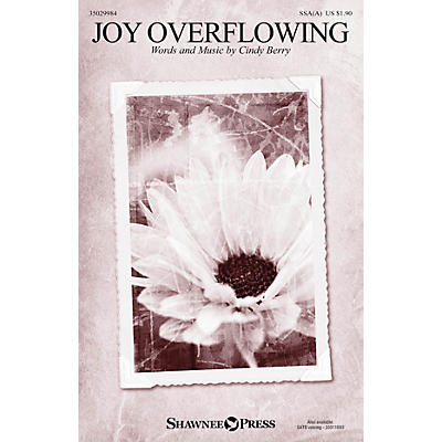 Shawnee Press Joy Overflowing SSAA composed by Cindy Berry