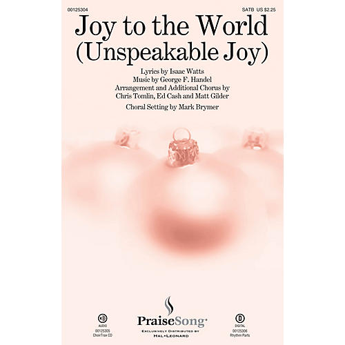 PraiseSong Joy to the World (Unspeakable Joy) CHOIRTRAX CD by Chris Tomlin Arranged by Mark Brymer