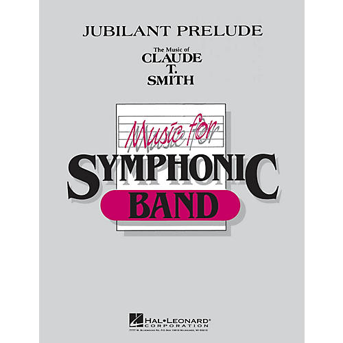Hal Leonard Jubilant Prelude Concert Band Level 4-5 Composed by Claude T. Smith