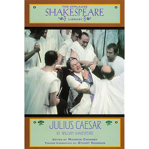 Applause Books Julius Caesar (The Applause Shakespeare Library) Applause Books Series Softcover by William Shakespeare