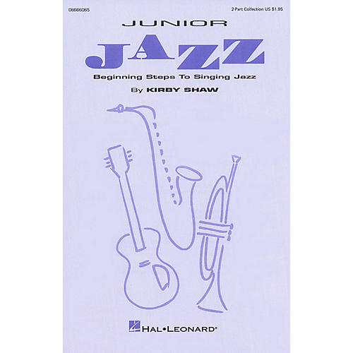 Hal Leonard Junior Jazz - Beginning Steps to Singing Jazz (Collection) 2-Part composed by Kirby Shaw