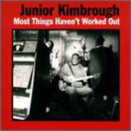 Alliance Junior Kimbrough - Most Things Haven't Worked Out