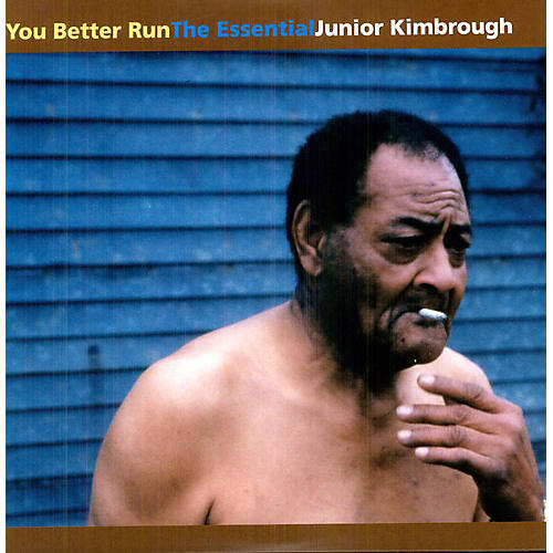 Alliance Junior Kimbrough - You Better Run: The Essential Junior Kimbrough