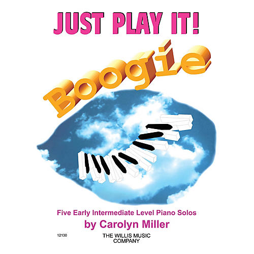 Willis Music Just Play It! Boogie (Early Inter Level) Willis Series by Carolyn Miller
