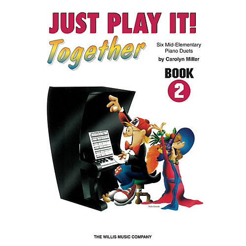 Willis Music Just Play It! Together - Book 2 (1 Piano, 4 Hands/Mid-Elem Level) Willis Series by Carolyn Miller