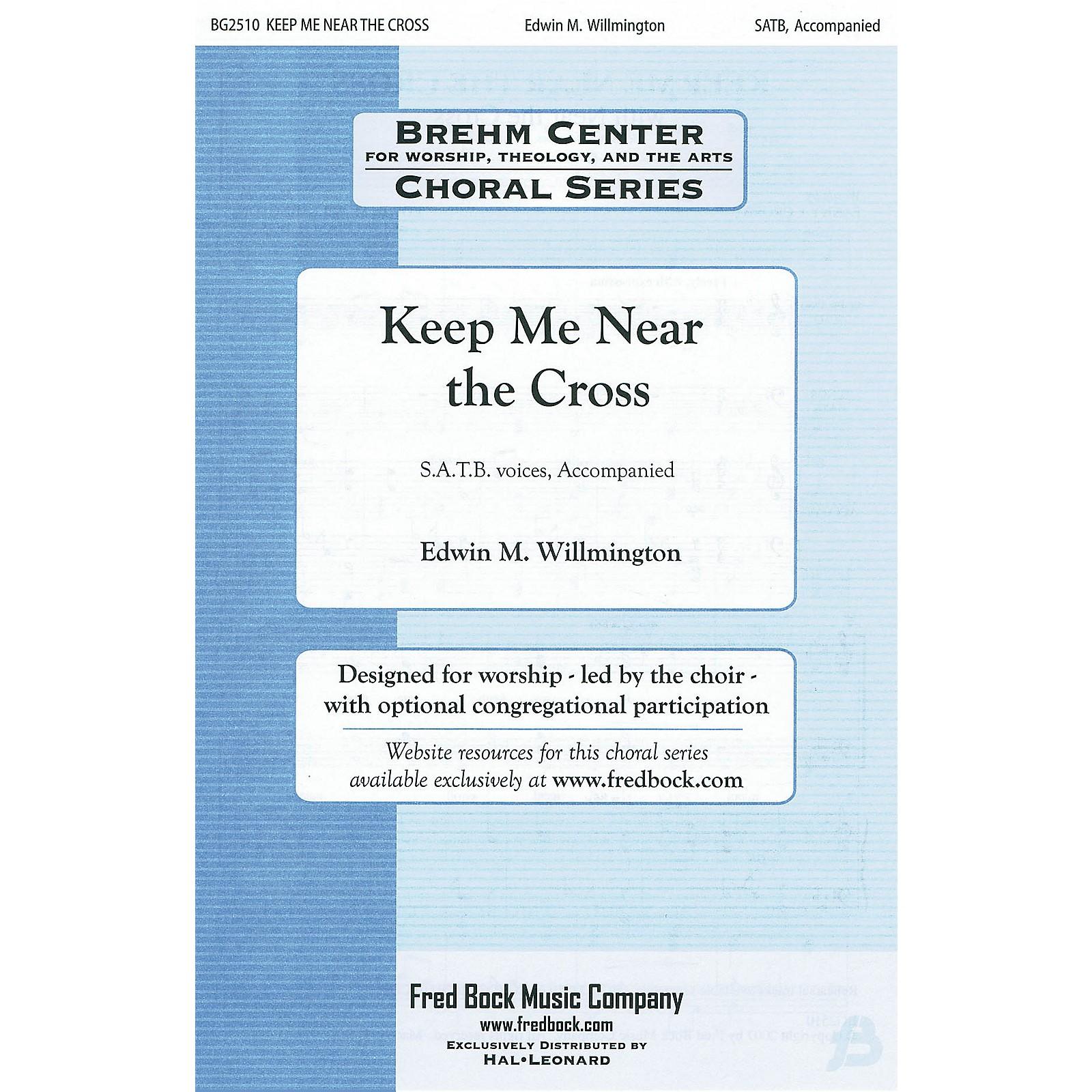 Fred Bock Music Keep Me Near the Cross (with Near the Cross) SATB arranged by Edwin Willmington