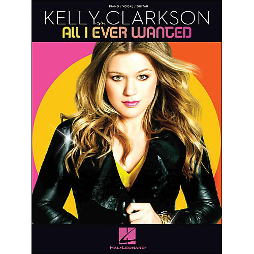 Hal Leonard Kelly Clarkson All I Ever Wanted arranged for piano, vocal, and guitar (P/V/G)