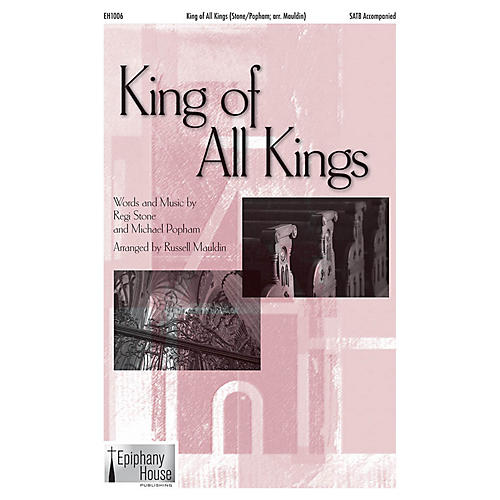 Epiphany House Publishing King of All Kings SATB arranged by Russell Mauldin