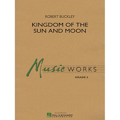 Hal Leonard Kingdom of the Sun and Moon Concert Band Level 2 Composed by Robert Buckley