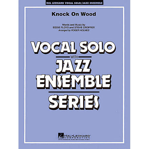 Hal Leonard Knock On Wood (Key: F) (Vocal Solo with Jazz Ensemble) Jazz Band Level 4 Composed by Eddie Floyd