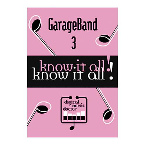 Digital Music Doctor Know It All - GarageBand 3 DVD