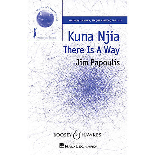 Boosey and Hawkes Kuna Njia (There Is A Way Sounds of a Better World) SSA composed by Jim Papoulis