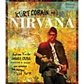 Hal Leonard Kurt Cobain And Nirvana - Updated Edition: The Complete Illustrated History thumbnail