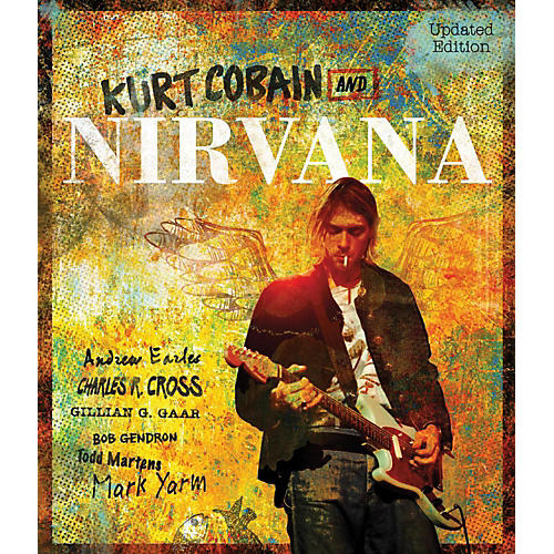 Hal Leonard Kurt Cobain And Nirvana - Updated Edition: The Complete Illustrated History
