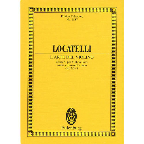 Eulenburg L'Arte del Violino Op. 3, Nos. 5-8 Study Score Series Composed by Pietro Antonio Locatelli