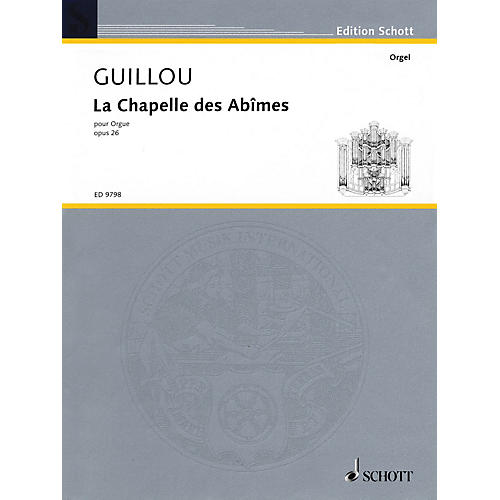 Schott La Chapelle des Abîmes Op. 26 (1973) Organ Schott Series Composed by Jean Guillou