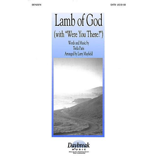 Hal Leonard Lamb of God (with Were You There?) (SATB) SATB by Twila Paris arranged by Larry Mayfield