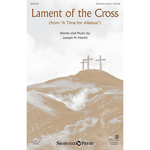 Shawnee Press Lament of the Cross (from A Time for Alleluia) Studiotrax CD Composed by Joseph M. Martin