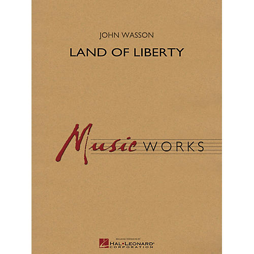 Hal Leonard Land of Liberty Concert Band Level 4 Arranged by John Wasson