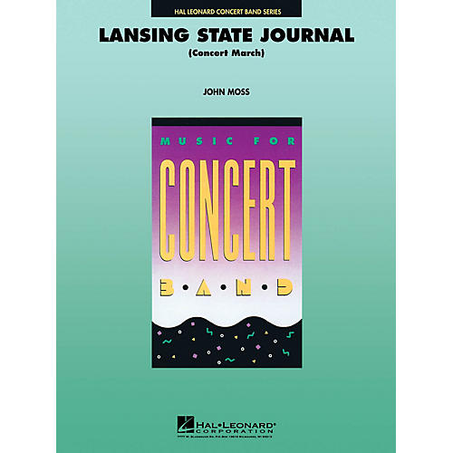 Hal Leonard Lansing State Journal (Concert March) Concert Band Level 4 Composed by John Moss