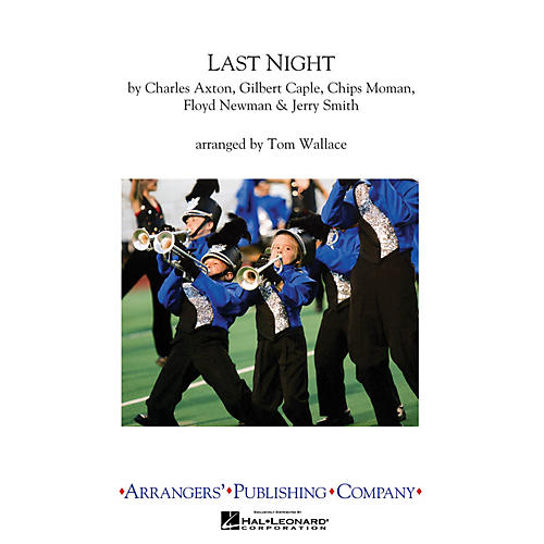 Arrangers Last Night Marching Band Level 2.5 Arranged by Tom Wallace