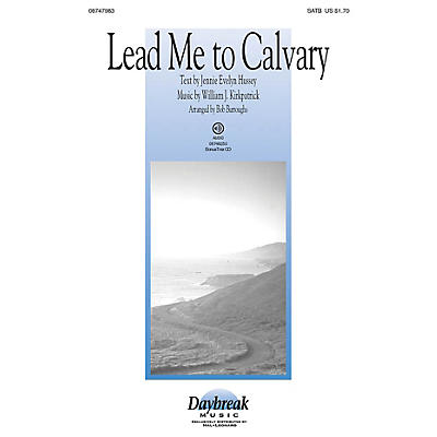 Daybreak Music Lead Me to Calvary SATB arranged by Bob Burroughs