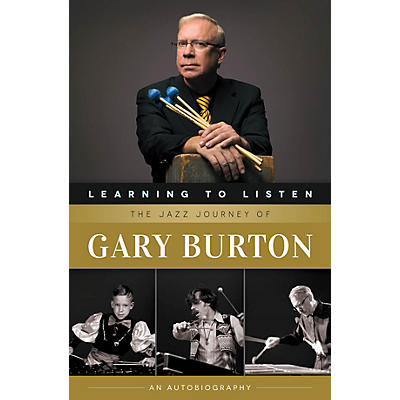 Berklee Press Learning to Listen: The Jazz Journey of Gary Burton Berklee Press Series Softcover Written by Gary Burton
