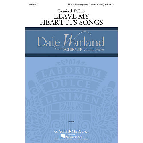 G. Schirmer Leave My Heart Its Songs (Dale Warland Choral Series) SSA composed by Dominick DiOrio