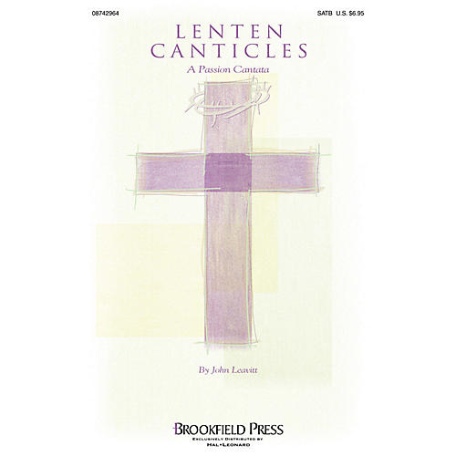 Brookfield Lenten Canticles (A Passion Cantata) SATB arranged by John Leavitt