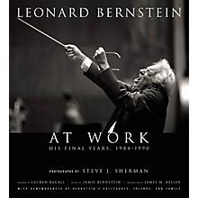 Amadeus Press Leonard Bernstein at Work (His Final Years, 1984-1990) Amadeus Series Hardcover by Steve J. Sherman