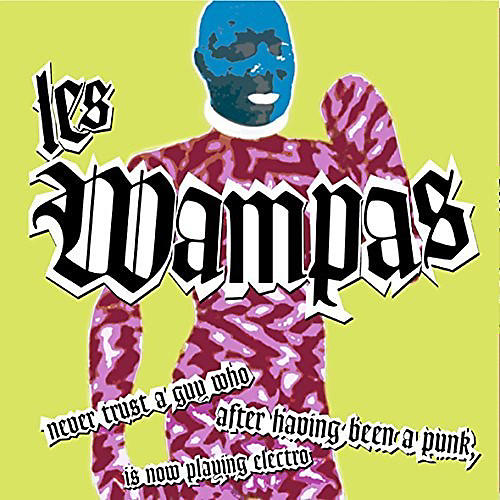 Alliance Les Wampas - Never Trust A Guy Who After Having Been A Punk Is Now Playing Electro