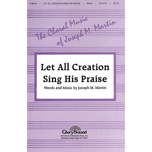 Shawnee Press Let All Creation Sing His Praise SATB composed by Joseph M. Martin