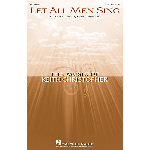 Hal Leonard Let All Men Sing TTBB composed by Keith Christopher